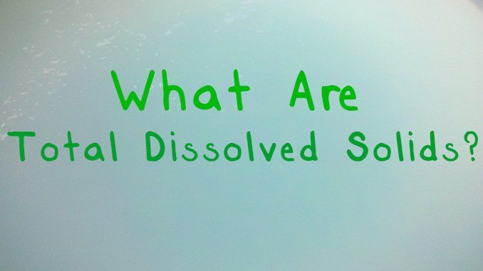 What are Total Dissolved Solids?