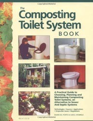 The Composting Toilet System Book A Practical Guide to Choosing, Planning and Maintaining Composting Toilet Systems, a Water-Saving, Pollution-Preven